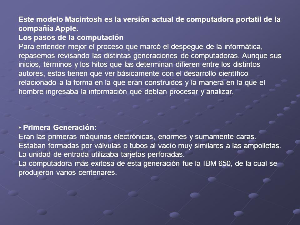 Este modelo Macintosh es la versión actual de computadora portatil de la compañía Apple. Los pasos de la computación Para entender mejor el proceso qu