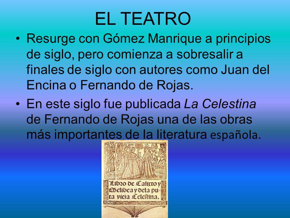 EL TEATRO Resurge con Gómez Manrique a principios de siglo, pero comienza a sobresalir a finales de siglo con autores como Juan del Encina o Fernando
