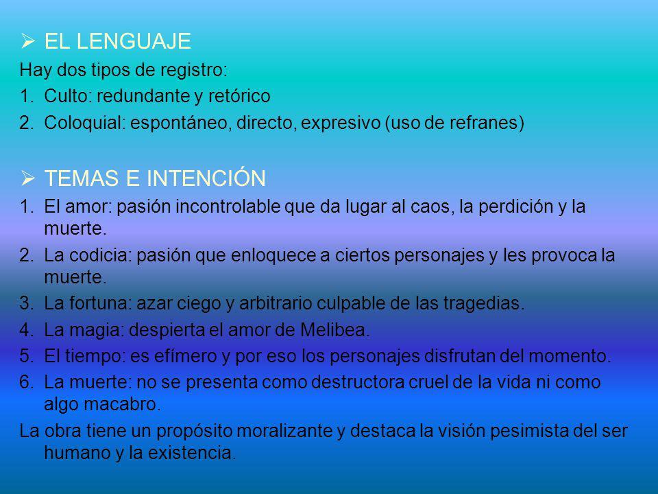 EL LENGUAJE Hay dos tipos de registro: 1.Culto: redundante y retórico 2.Coloquial: espontáneo, directo, expresivo (uso de refranes) TEMAS E INTENCIÓN