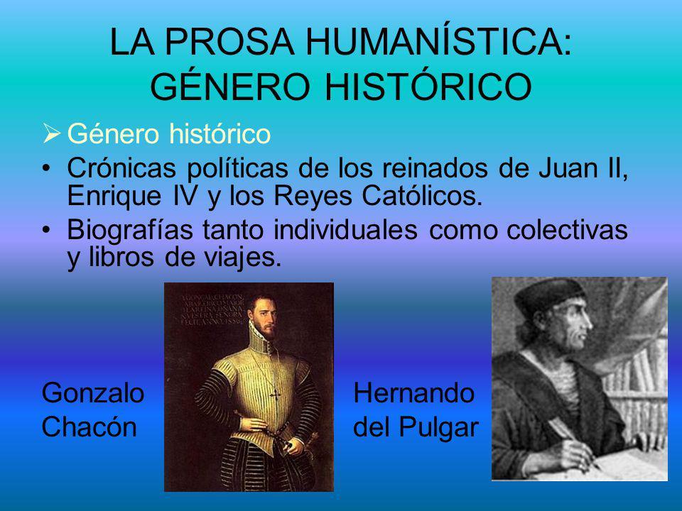 LA PROSA HUMANÍSTICA: GÉNERO HISTÓRICO Género histórico Crónicas políticas de los reinados de Juan II, Enrique IV y los Reyes Católicos. Biografías ta