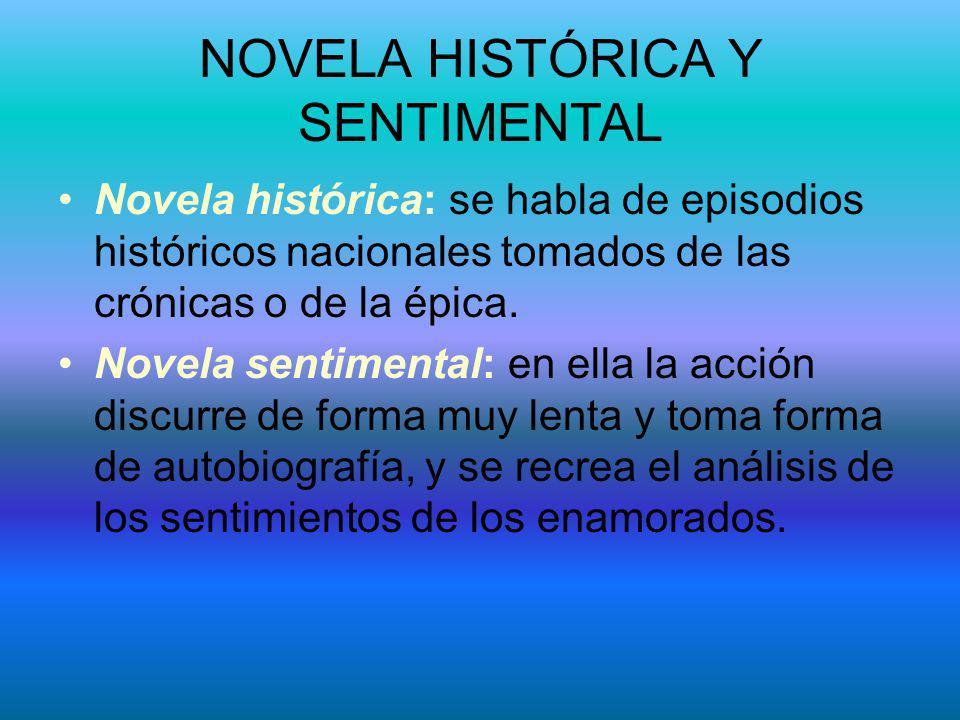 NOVELA HISTÓRICA Y SENTIMENTAL Novela histórica: se habla de episodios históricos nacionales tomados de las crónicas o de la épica. Novela sentimental