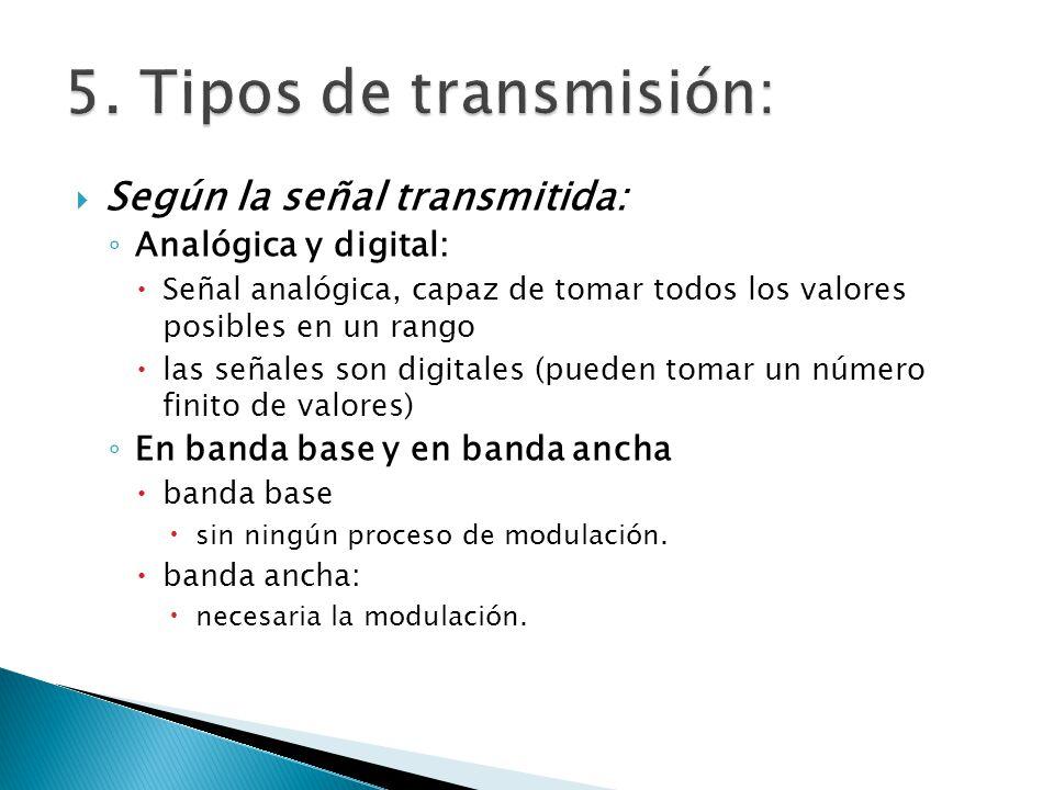 Según la señal transmitida: Analógica y digital: Señal analógica, capaz de tomar todos los valores posibles en un rango las señales son digitales (pue