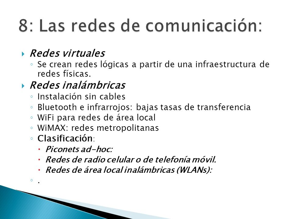 Redes virtuales Se crean redes lógicas a partir de una infraestructura de redes físicas. Redes inalámbricas Instalación sin cables Bluetooth e infrarr