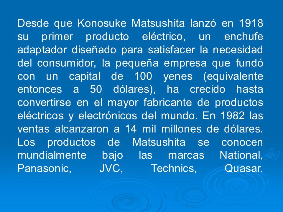Desde que Konosuke Matsushita lanzó en 1918 su primer producto eléctrico, un enchufe adaptador diseñado para satisfacer la necesidad del consumidor, la pequeña empresa que fundó con un capital de 100 yenes (equivalente entonces a 50 dólares), ha crecido hasta convertirse en el mayor fabricante de productos eléctricos y electrónicos del mundo.