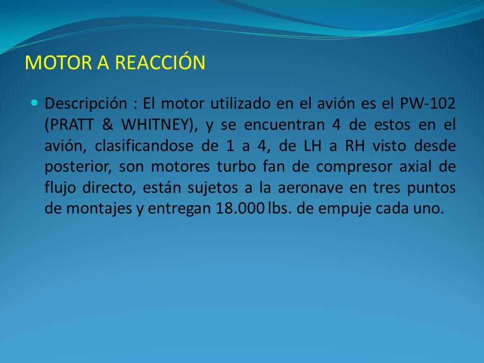 MOTOR A REACCIÓN Descripción : El motor utilizado en el avión es el PW-102 (PRATT & WHITNEY), y se encuentran 4 de estos en el avión, clasificandose d