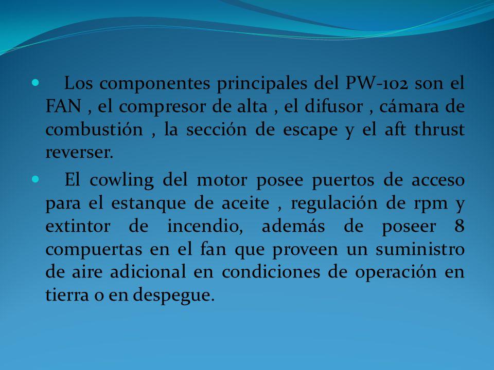 Los componentes principales del PW-102 son el FAN, el compresor de alta, el difusor, cámara de combustión, la sección de escape y el aft thrust revers