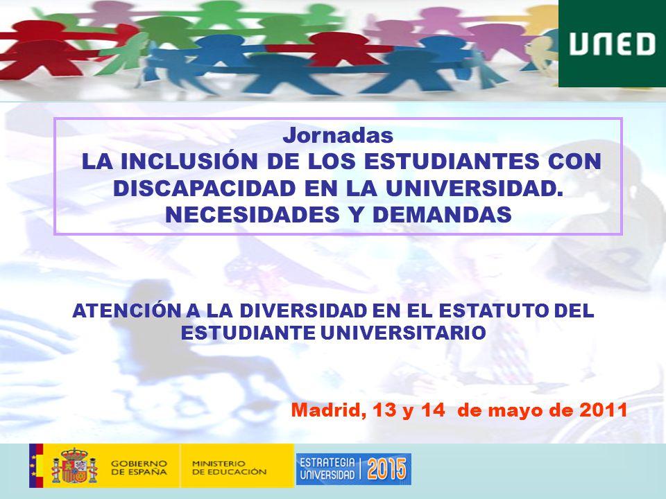 Madrid, 13 y 14 de mayo de 2011 ATENCIÓN A LA DIVERSIDAD EN EL ESTATUTO DEL ESTUDIANTE UNIVERSITARIO Jornadas LA INCLUSIÓN DE LOS ESTUDIANTES CON DISCAPACIDAD EN LA UNIVERSIDAD.