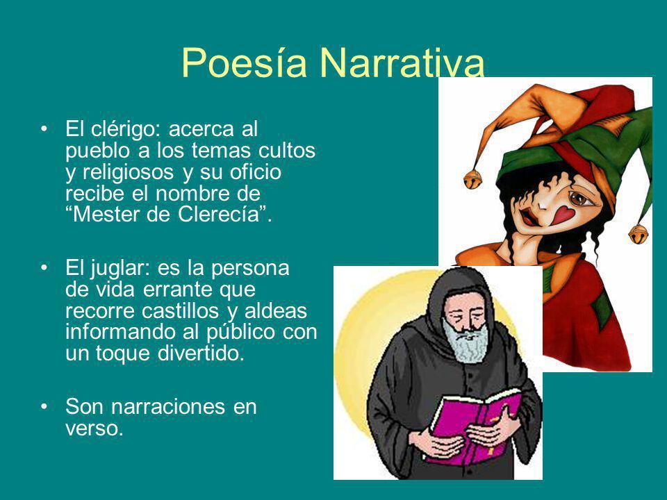 Poesía Narrativa El clérigo: acerca al pueblo a los temas cultos y religiosos y su oficio recibe el nombre de Mester de Clerecía. El juglar: es la per
