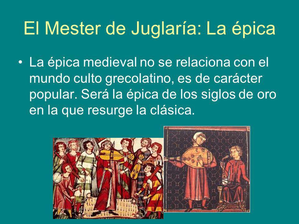 El Mester de Juglaría: La épica La épica medieval no se relaciona con el mundo culto grecolatino, es de carácter popular. Será la épica de los siglos