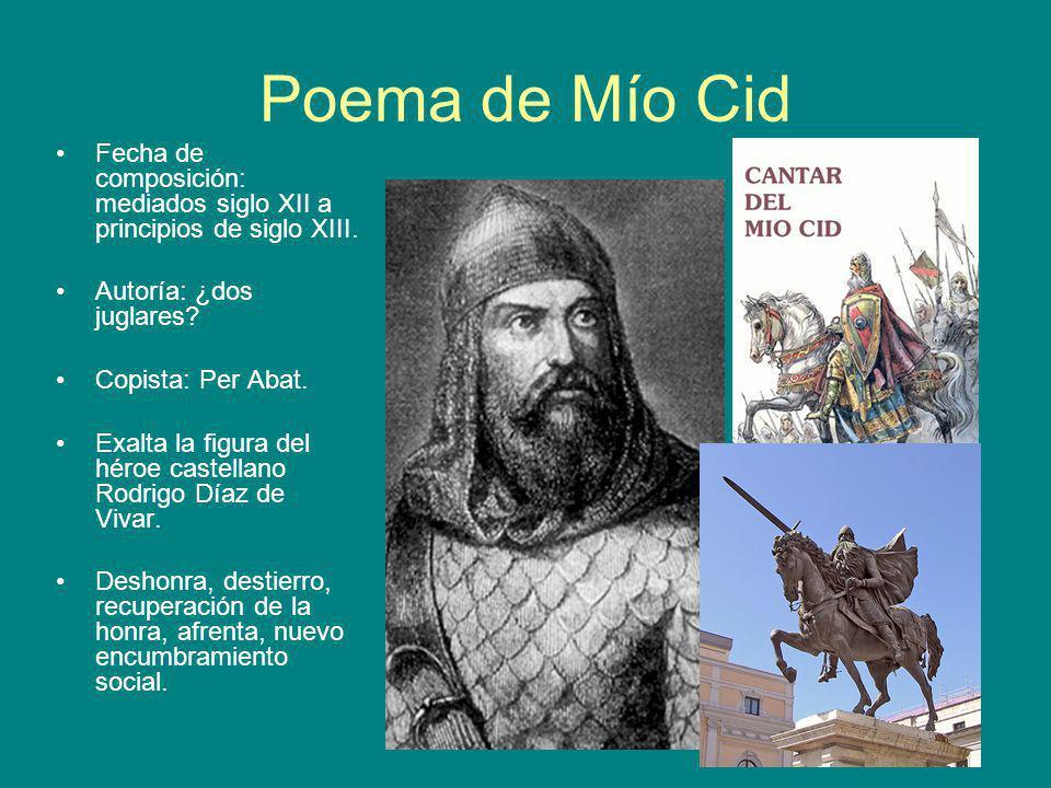 Poema de Mío Cid Fecha de composición: mediados siglo XII a principios de siglo XIII. Autoría: ¿dos juglares? Copista: Per Abat. Exalta la figura del