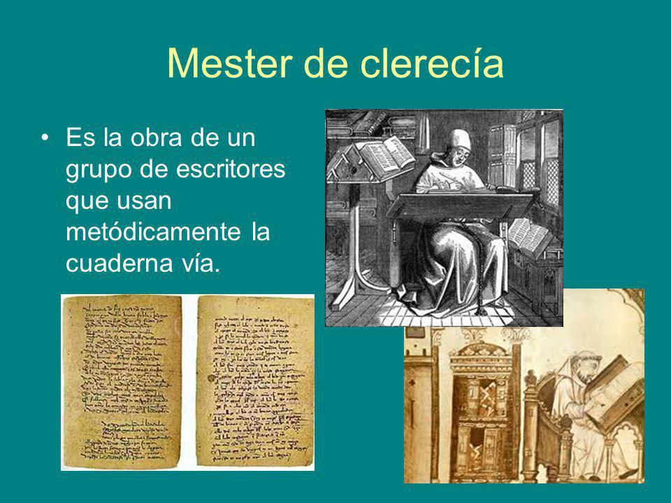 Mester de clerecía Es la obra de un grupo de escritores que usan metódicamente la cuaderna vía.