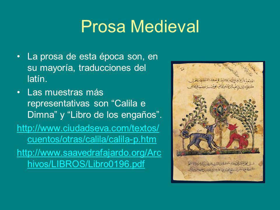 Prosa Medieval La prosa de esta época son, en su mayoría, traducciones del latín. Las muestras más representativas son Calila e Dimna y Libro de los e