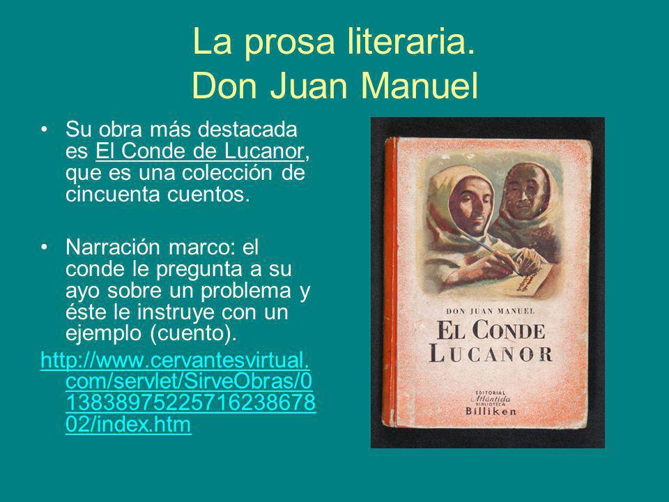 La prosa literaria. Don Juan Manuel Su obra más destacada es El Conde de Lucanor, que es una colección de cincuenta cuentos. Narración marco: el conde