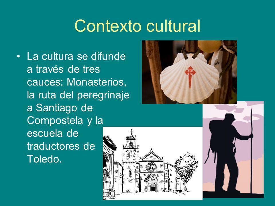 Contexto cultural La cultura se difunde a través de tres cauces: Monasterios, la ruta del peregrinaje a Santiago de Compostela y la escuela de traduct