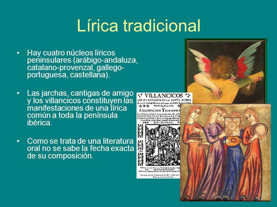 Lírica tradicional Hay cuatro núcleos líricos peninsulares (arábigo-andaluza, catalano-provenzal, gallego- portuguesa, castellana). Las jarchas, canti