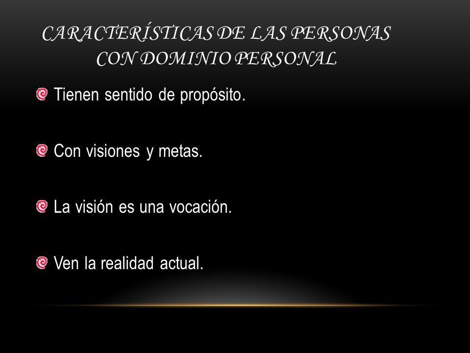 CARACTERÍSTICAS DE LAS PERSONAS CON DOMINIO PERSONAL Tienen sentido de propósito.