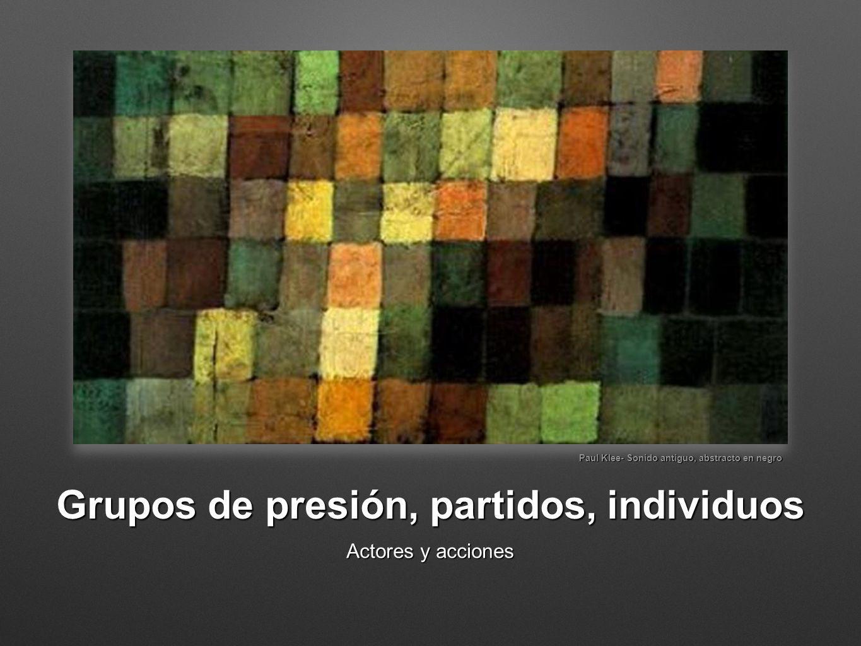 Grupos de presión, partidos, individuos Actores y acciones Paul Klee- Sonido antiguo, abstracto en negro
