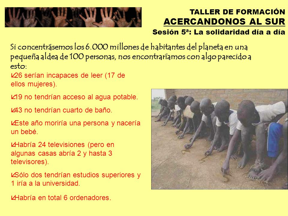 TALLER DE FORMACIÓN ACERCANDONOS AL SUR Sesión 5ª: La solidaridad día a día å 59 serian asiáticos, 13 africanos, 12 europeos, 10 latinoamericanos, 5 norteamericanos y 1 de Oceanía.