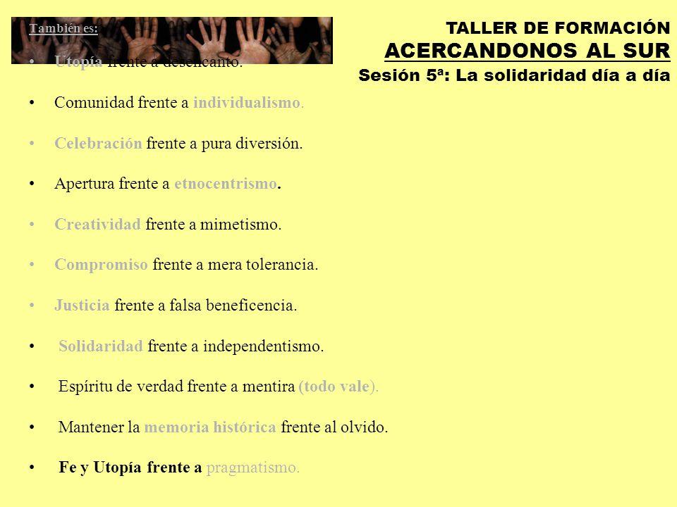 TALLER DE FORMACIÓN ACERCANDONOS AL SUR Sesión 5ª: La solidaridad día a día III.2.