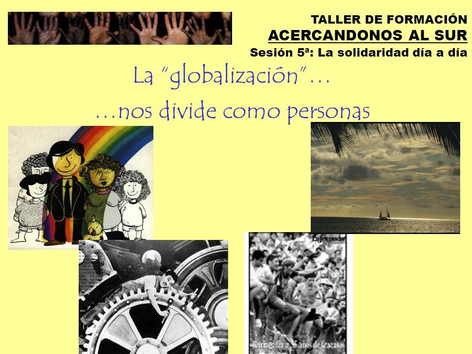 TALLER DE FORMACIÓN ACERCANDONOS AL SUR Sesión 5ª: La solidaridad día a día å 59 serian asiáticos, 13 africanos, 12 europeos, 10 latinoamericanos, 5 n