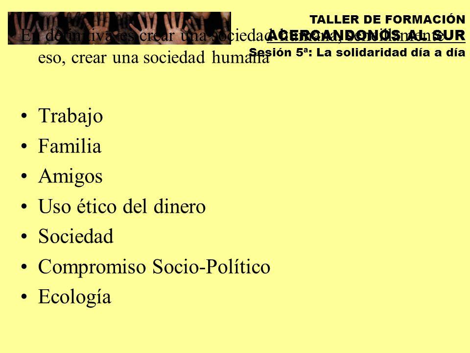 TALLER DE FORMACIÓN ACERCANDONOS AL SUR Sesión 5ª: La solidaridad día a día También es: Utopía frente a desencanto. Comunidad frente a individualismo.