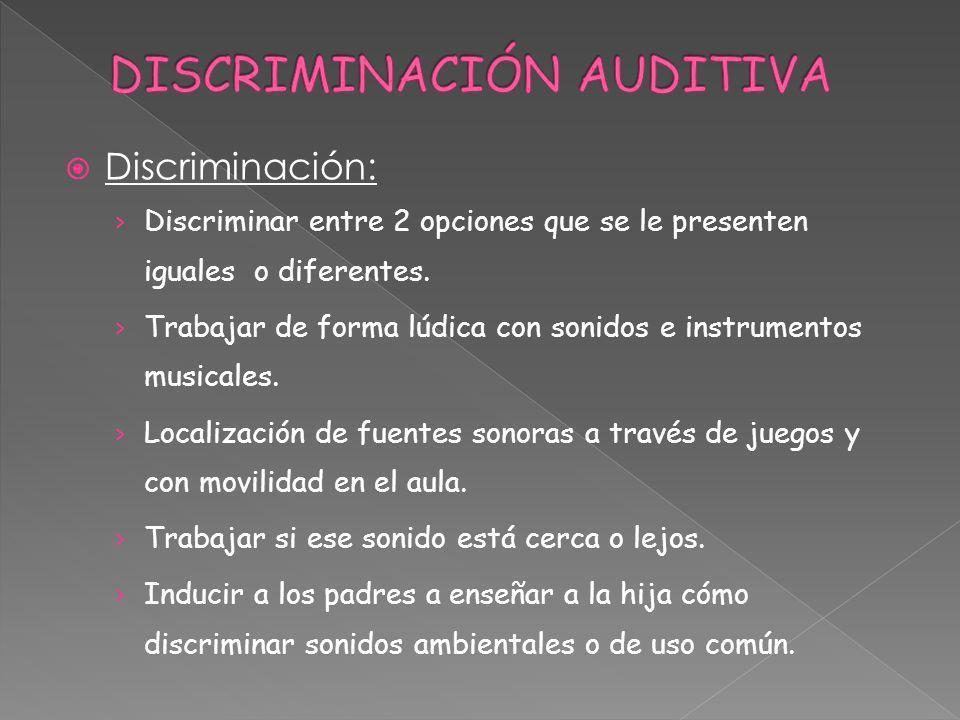 Discriminación: Discriminar entre 2 opciones que se le presenten iguales o diferentes. Trabajar de forma lúdica con sonidos e instrumentos musicales.