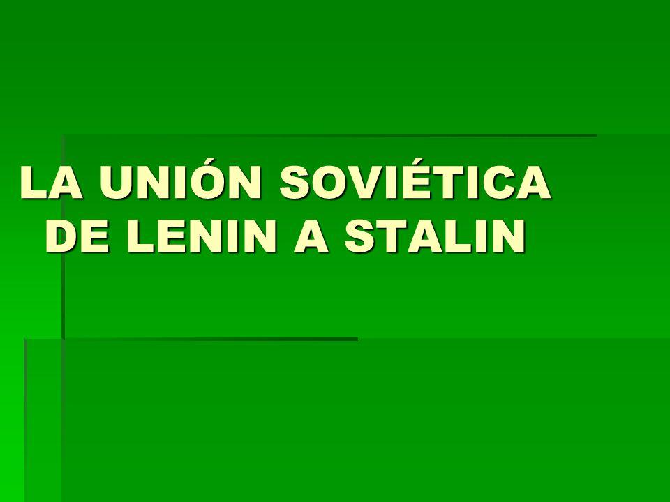 LA UNIÓN SOVIÉTICA DE LENIN A STALIN