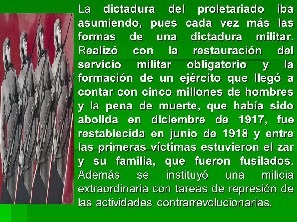 La dictadura del proletariado iba asumiendo, pues cada vez más las formas de una dictadura militar.