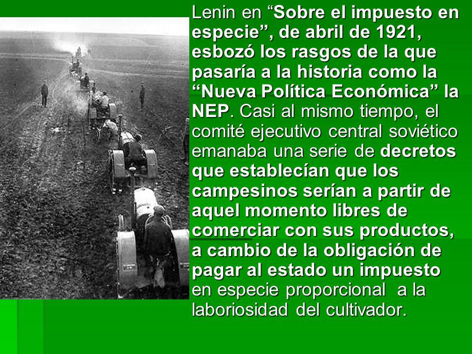 Lenin en Sobre el impuesto en especie, de abril de 1921, esbozó los rasgos de la que pasaría a la historia como la Nueva Política Económica la NEP.