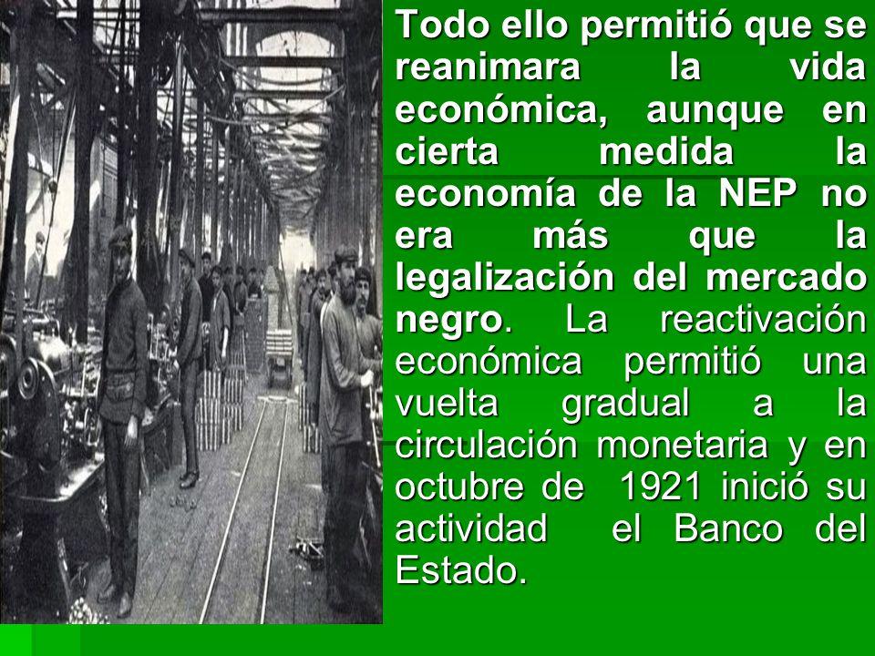 Todo ello permitió que se reanimara la vida económica, aunque en cierta medida la economía de la NEP no era más que la legalización del mercado negro.