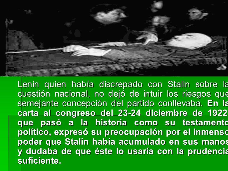 Lenin quien había discrepado con Stalin sobre la cuestión nacional, no dejó de intuir los riesgos que semejante concepción del partido conllevaba.