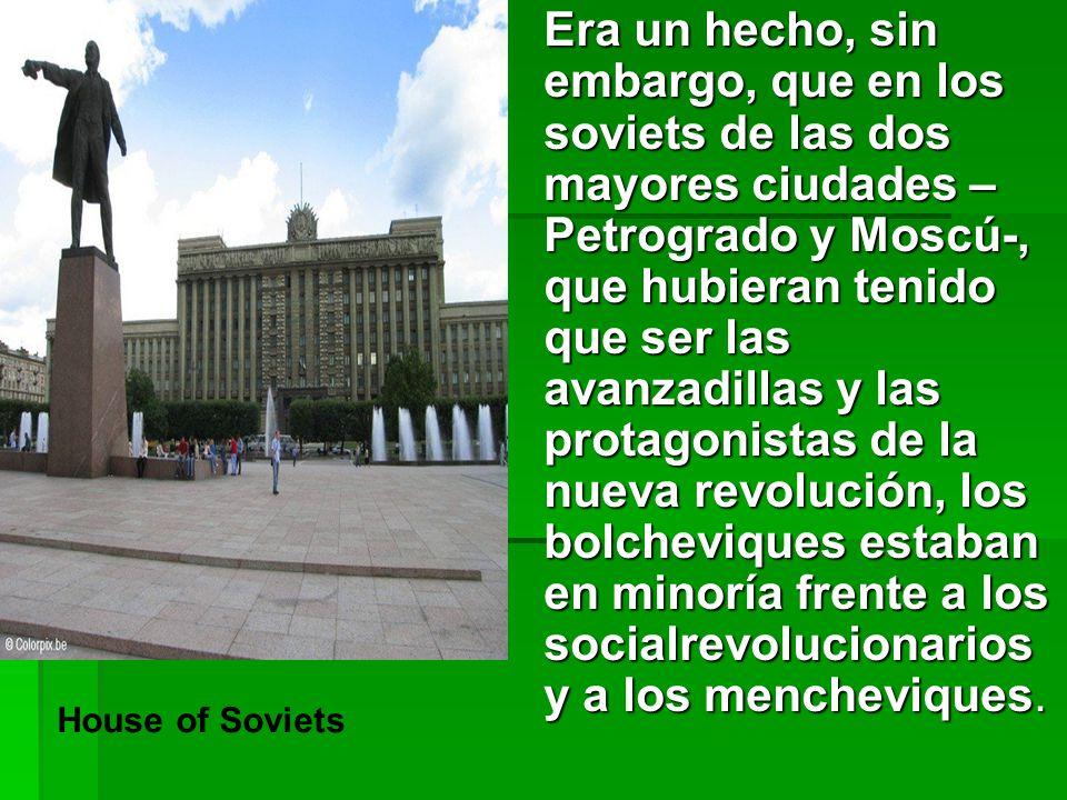 Era un hecho, sin embargo, que en los soviets de las dos mayores ciudades – Petrogrado y Moscú-, que hubieran tenido que ser las avanzadillas y las protagonistas de la nueva revolución, los bolcheviques estaban en minoría frente a los socialrevolucionarios y a los mencheviques.