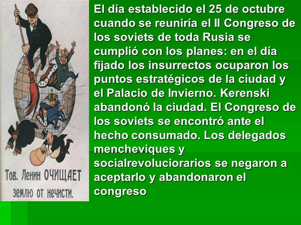 El día establecido el 25 de octubre cuando se reuniría el II Congreso de los soviets de toda Rusia se cumplió con los planes: en el día fijado los insurrectos ocuparon los puntos estratégicos de la ciudad y el Palacio de Invierno.