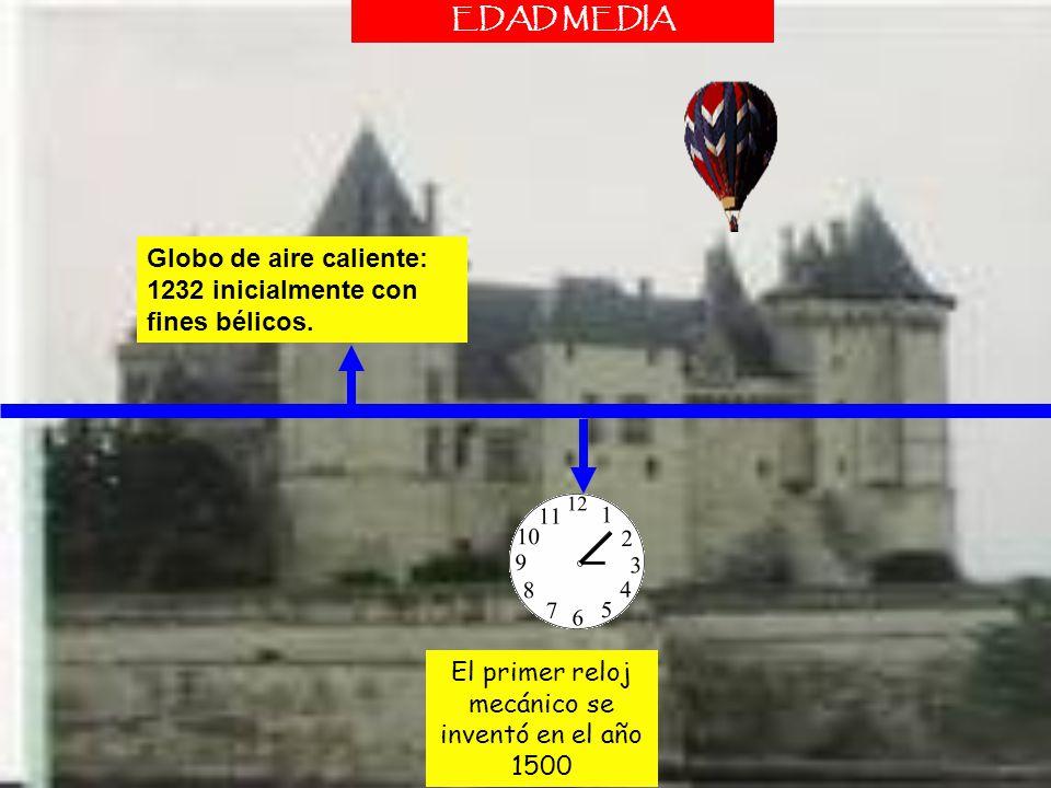 Globo de aire caliente: 1232 inicialmente con fines bélicos. EDAD MEDIA El primer reloj mecánico se inventó en el año 1500