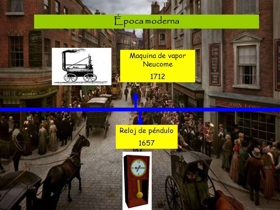 Época moderna Reloj de péndulo 1657 Maquina de vapor Neucome 1712