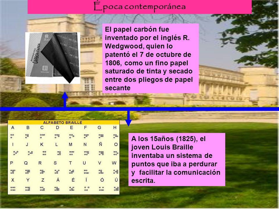 Época contemporánea A los 15años (1825), el joven Louis Braille inventaba un sistema de puntos que iba a perdurar y facilitar la comunicación escrita.