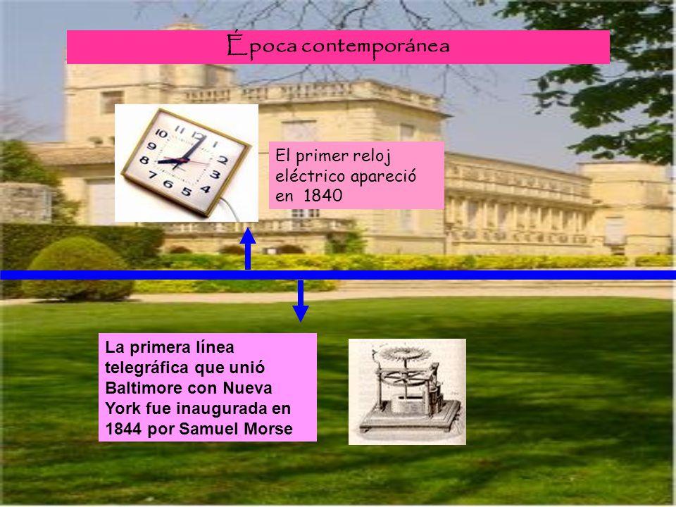 Época contemporánea La primera línea telegráfica que unió Baltimore con Nueva York fue inaugurada en 1844 por Samuel Morse El primer reloj eléctrico a
