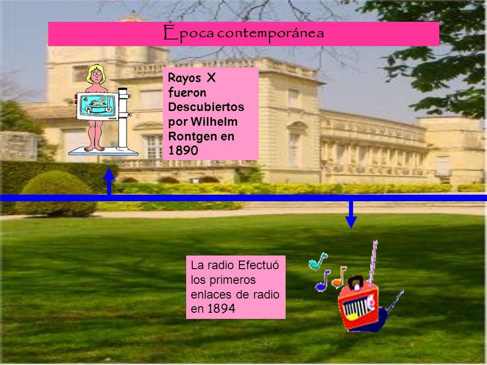 Época contemporánea Rayos X fueron Descubiertos por Wilhelm Rontgen en 1890 La radio Efectuó los primeros enlaces de radio en 1894