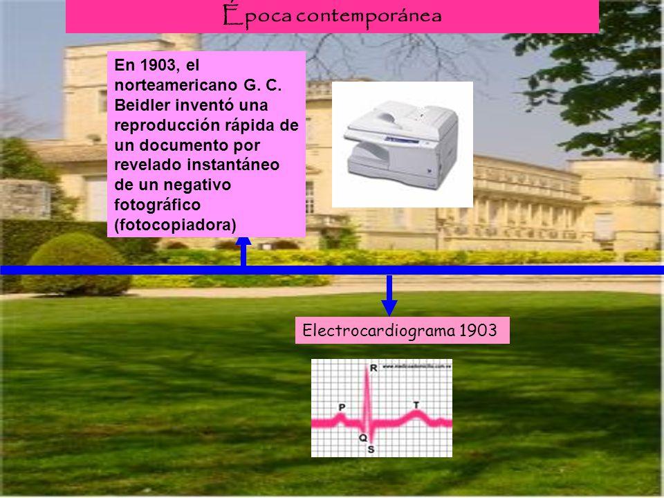 Época contemporánea Electrocardiograma 1903 En 1903, el norteamericano G. C. Beidler inventó una reproducción rápida de un documento por revelado inst