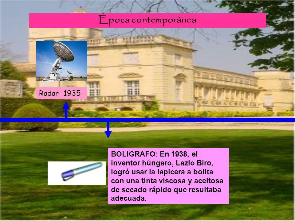 Radar 1935 BOLIGRAFO: En 1938, el inventor húngaro, Lazlo Biro, logró usar la lapicera a bolita con una tinta viscosa y aceitosa de secado rápido que
