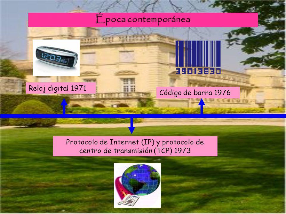 Época contemporánea Protocolo de Internet (IP) y protocolo de centro de transmisión (TCP) 1973 Código de barra 1976 Reloj digital 1971