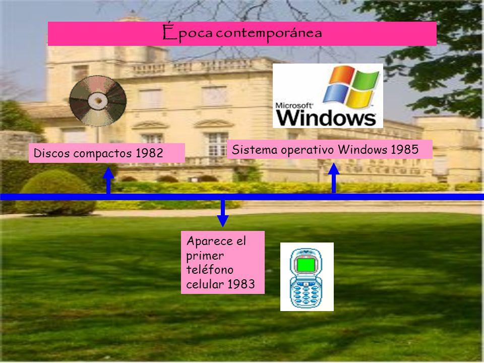 Época contemporánea Discos compactos 1982 Aparece el primer teléfono celular 1983 Sistema operativo Windows 1985