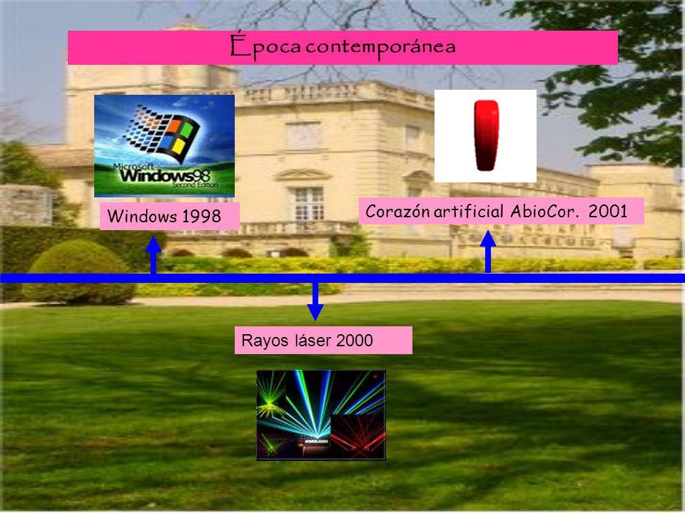 Windows 1998 Rayos láser 2000 Corazón artificial AbioCor. 2001 Época contemporánea