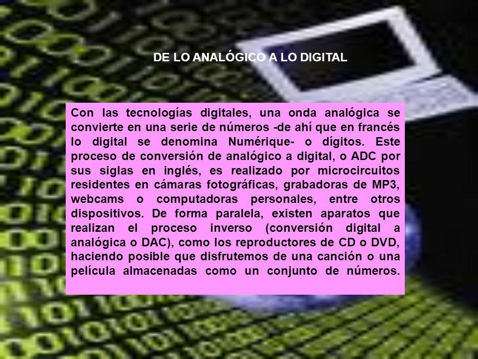 DE LO ANALÓGICO A LO DIGITAL Con las tecnologías digitales, una onda analógica se convierte en una serie de números -de ahí que en francés lo digital