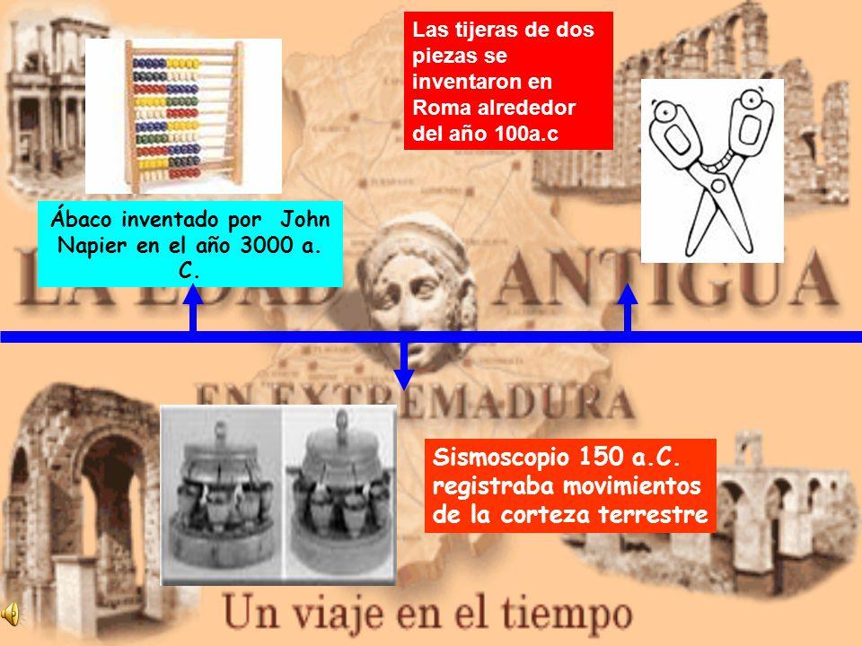 Ábaco inventado por John Napier en el año 3000 a. C. Sismoscopio 150 a.C. registraba movimientos de la corteza terrestre Las tijeras de dos piezas se