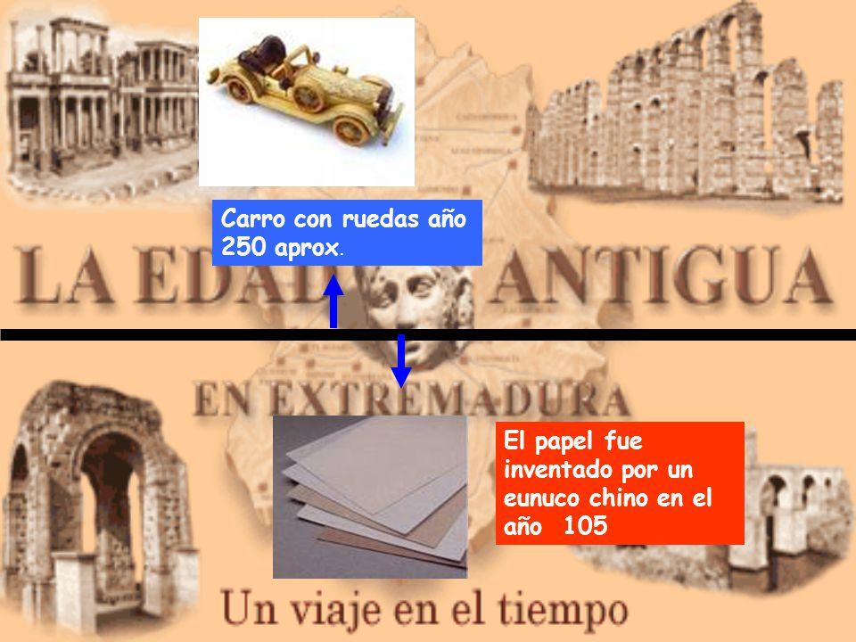 El papel fue inventado por un eunuco chino en el año 105 Carro con ruedas año 250 aprox.
