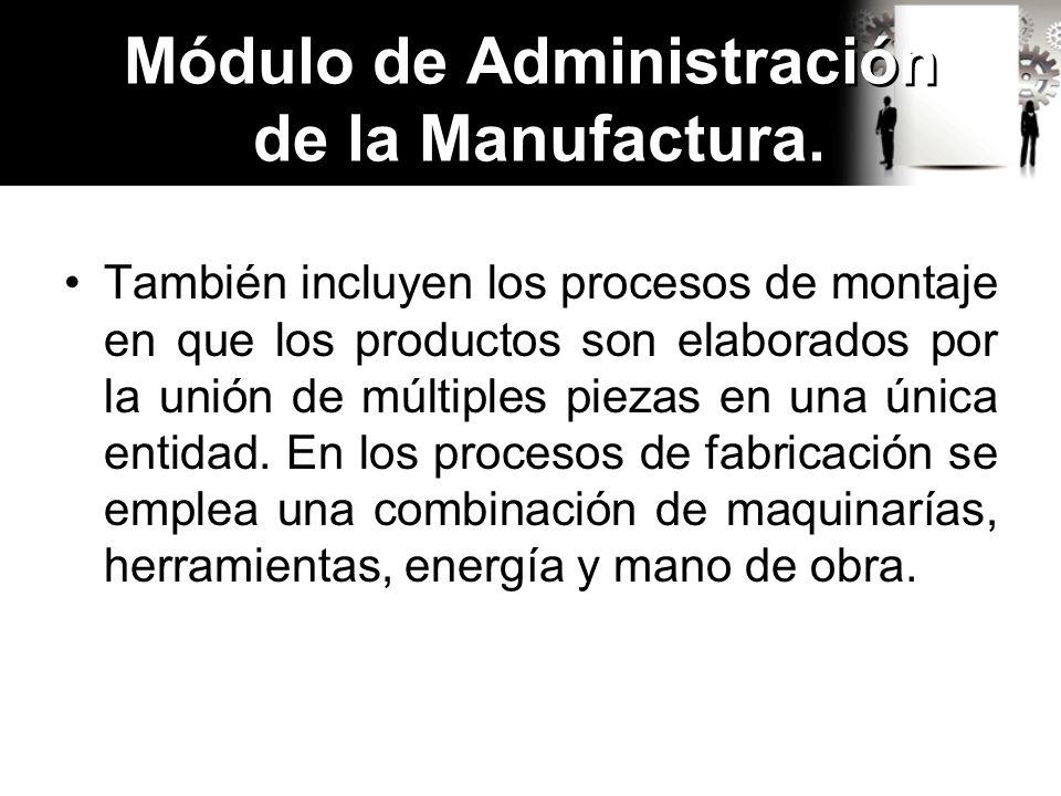 También incluyen los procesos de montaje en que los productos son elaborados por la unión de múltiples piezas en una única entidad. En los procesos de