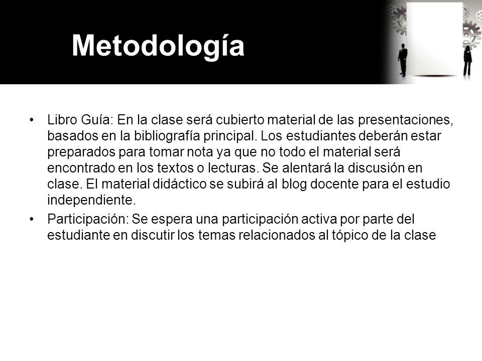 Metodología Libro Guía: En la clase será cubierto material de las presentaciones, basados en la bibliografía principal. Los estudiantes deberán estar