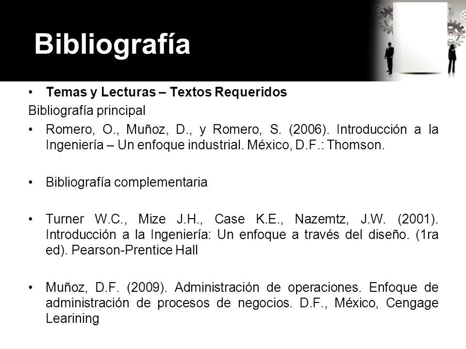 Bibliografía Temas y Lecturas – Textos Requeridos Bibliografía principal Romero, O., Muñoz, D., y Romero, S. (2006). Introducción a la Ingeniería – Un