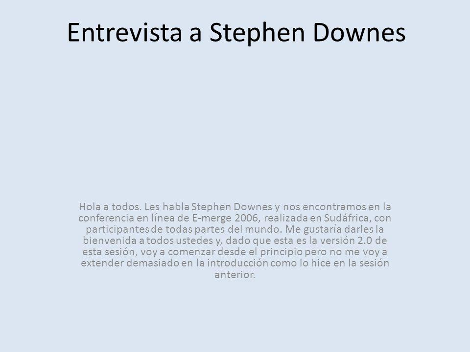 Hola a todos. Les habla Stephen Downes y nos encontramos en la conferencia en línea de E-merge 2006, realizada en Sudáfrica, con participantes de toda